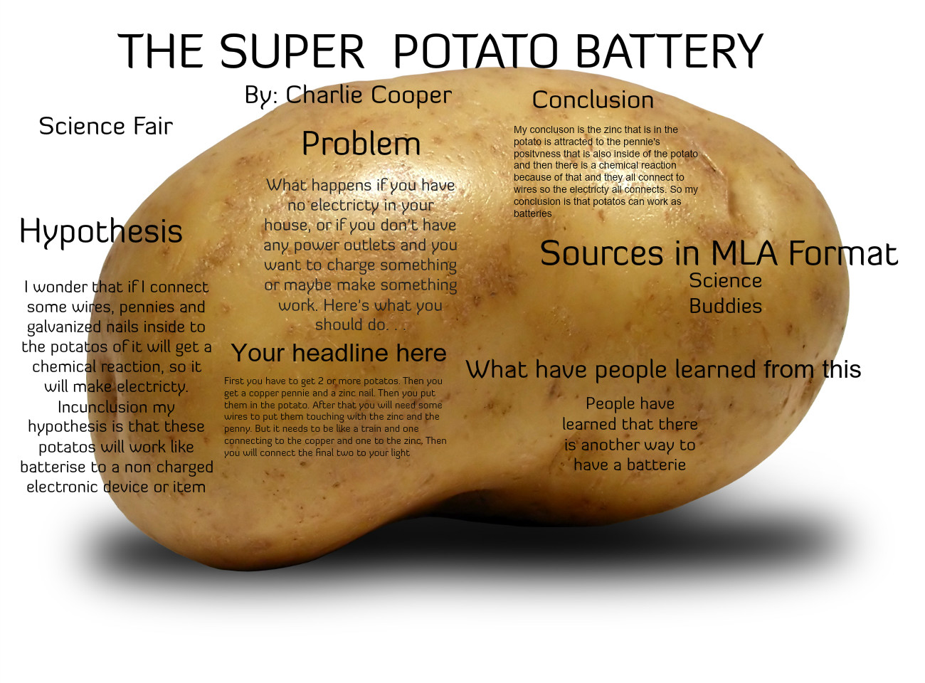 hypothesis in potato Potato battery experiment hypothesis the hypothesis for this experiment is that the juices in potatoes contain chemicals which can facilitate electricity generating chemical reactions with the help of electrodes.